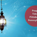 Accurate Muslim Prayer Times Pittsburgh, Pennsylvania