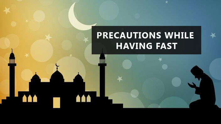Precautions in ramadan fasting