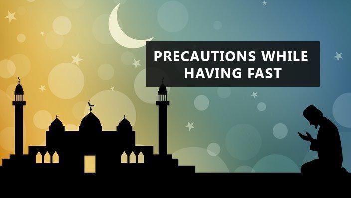 Precautions in ramadan fasting