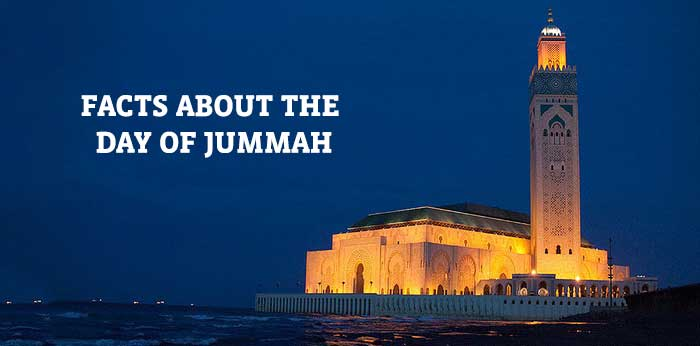 Some Interesting Facts about the day of Jummah
