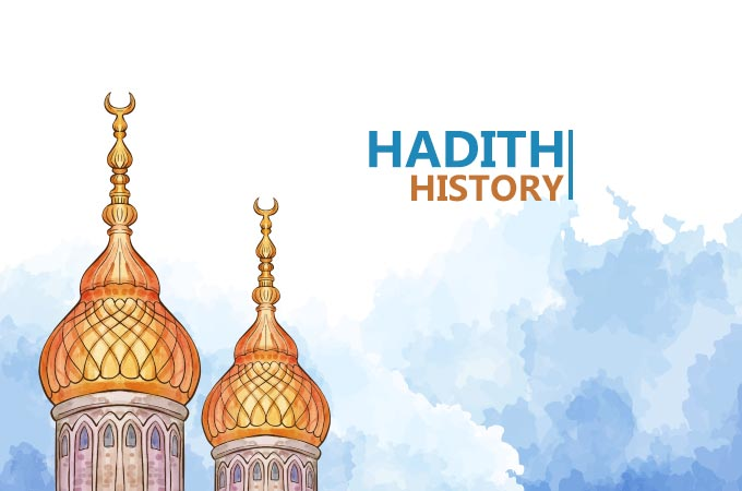 History, Importance and Compilation of Hadith